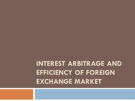 Interest arbitrage and efficiency of foreign exchange market