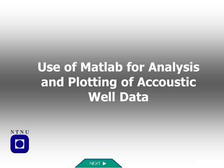 Use of Matlab for Analysis and Plotting of Accoustic Well Data.