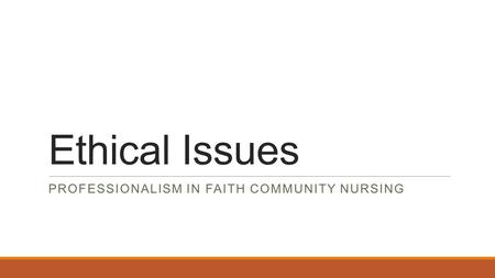 Ethical Issues PROFESSIONALISM IN FAITH COMMUNITY NURSING.
