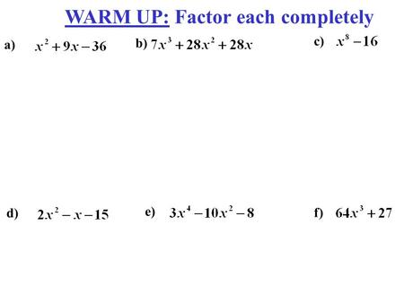 WARM UP: Factor each completely