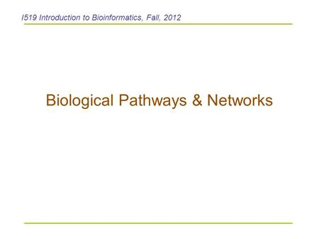 Biological Pathways & Networks I519 Introduction to Bioinformatics, Fall, 2012.