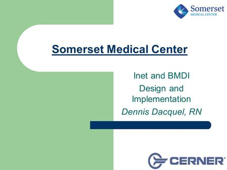 Somerset Medical Center Inet and BMDI Design and Implementation Dennis Dacquel, RN.