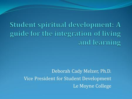 Student spiritual development: A guide for the integration of living and learning Introduction Thank you for coming and for giving me the opportunity to.