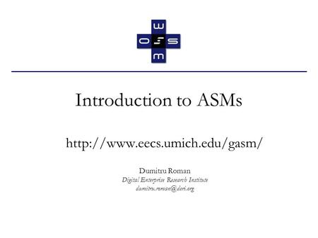 Introduction to ASMs  Dumitru Roman Digital Enterprise Research Institute