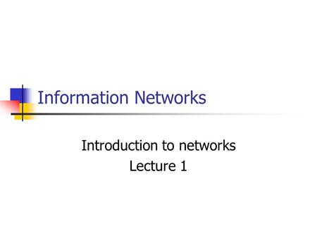 Information Networks Introduction to networks Lecture 1.