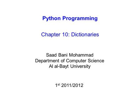 Python Programming Chapter 10: Dictionaries Saad Bani Mohammad Department of Computer Science Al al-Bayt University 1 st 2011/2012.