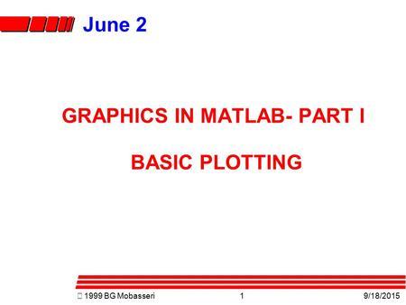 """  1999 BG Mobasseri1 9/18/2015 June 2 GRAPHICS IN MATLAB- PART I BASIC PLOTTING."