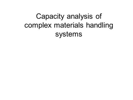 Capacity analysis of complex materials handling systems.