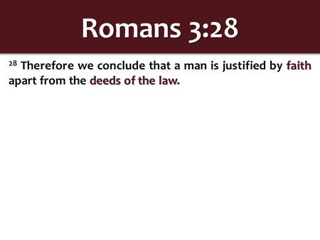 Romans 3:28 faith deeds of the law 28 Therefore we conclude that a man is justified by faith apart from the deeds of the law.