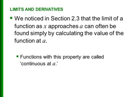  We noticed in Section 2.3 that the limit of a function as x approaches a can often be found simply by calculating the value of the function at a.  Functions.