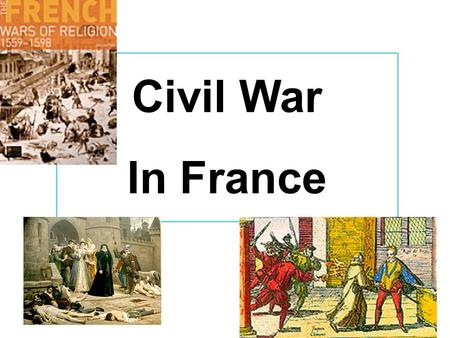 Civil War In France. Our objectives: How did Calvinist beliefs threaten the French monarchy? You will learn that religion was not the only reason for.