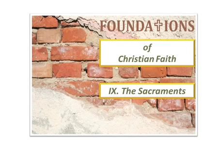 Of Christian Faith IX. The Sacraments. Presented by: Lost Sheep Ministries Prepared By: Jimmy Stanfield.