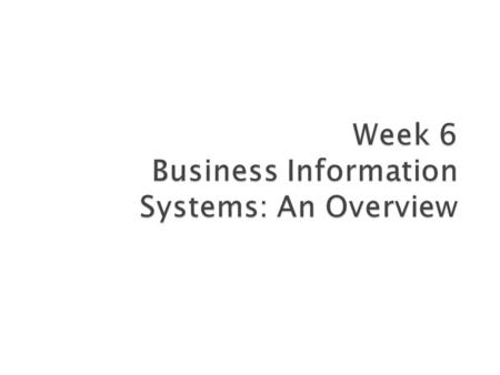  When you finish this week, you will: ◦ Understand why information systems are essential to business. ◦ Know how computers process data into useful information.