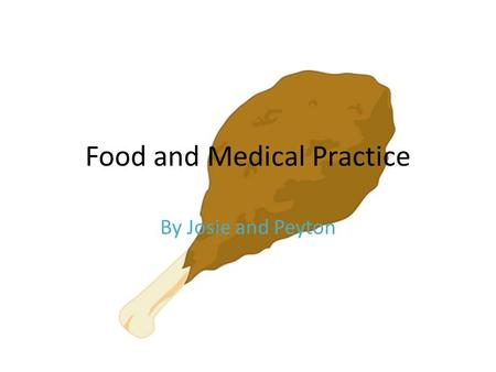 "Food and Medical Practice By Josie and Peyton. Diet and Nutrition People depended on grain for their diet ""Just price"": most people believed in this medieval."