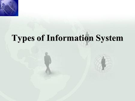 Types of Information System. Kind of Information System Requirements.