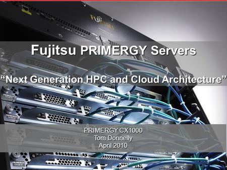"Copyright 2009 Fujitsu America, Inc. 0 Fujitsu PRIMERGY Servers ""Next Generation HPC and Cloud Architecture"" PRIMERGY CX1000 Tom Donnelly April 2010 0."