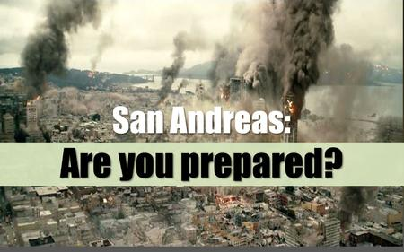 San Andreas: Are you prepared?. Downsizing Downsizing Infidelity in marriage Infidelity in marriage A fatal car accident A fatal car accident The illness.