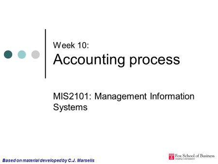 Week 10: Accounting process MIS2101: Management Information Systems Based on material developed by C.J. Marselis.