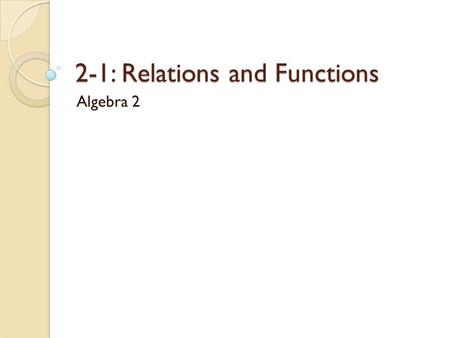 2-1: Relations and Functions Algebra 2. What is a Relation A set of inputs and outputs Can be represented in 4 different ways: Ordered PairsMapping Diagram.