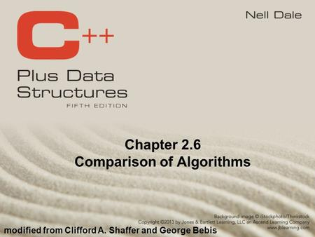 Chapter 2.6 Comparison of Algorithms modified from Clifford A. Shaffer and George Bebis.