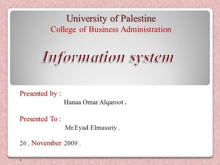 University of Palestine College of Business Administration Presented by : Hanaa Omar Alqaroot. Presented To : Elmassriy. Mr.Eyad. 26, November 2009.