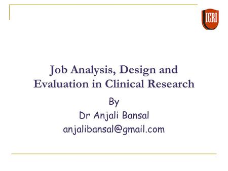 <strong>Job</strong> Analysis, Design and Evaluation in Clinical Research By Dr Anjali Bansal