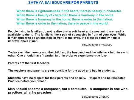 SATHYA SAI EDUCARE FOR PARENTS When there is righteousness in the heart, there is beauty in character. When there is beauty of character, there is harmony.