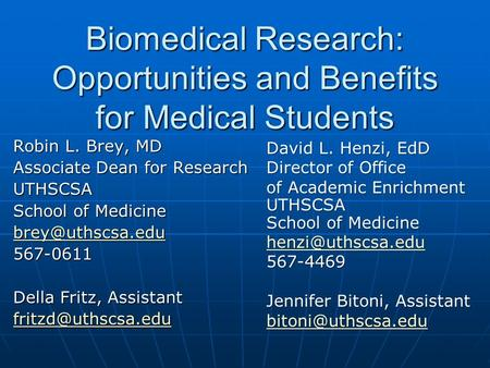 Biomedical Research: Opportunities and Benefits for Medical Students Robin L. Brey, MD Associate Dean for Research UTHSCSA School of Medicine