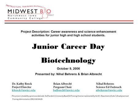 Project Description: Career awareness and science enhancement activities for junior high and high school students. Junior Career Day Biotechnology October.