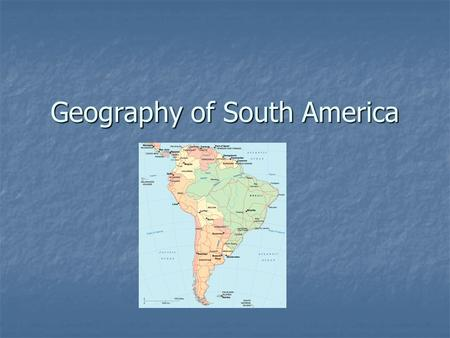 Geography of South America. I. Andes Mountains A. Longest (and one of the youngest) mountain range(s) in the world, more than 5,000 mi (8,000 km) long,