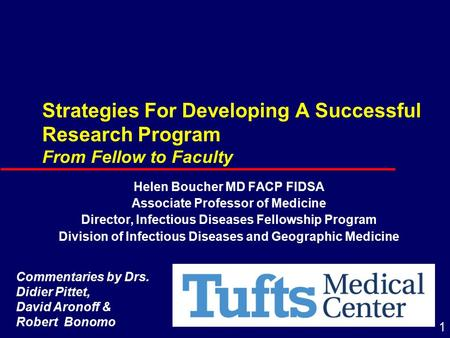 1 Strategies For Developing A Successful Research Program From Fellow to Faculty Helen Boucher MD FACP FIDSA Associate Professor of Medicine Director,