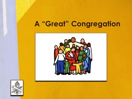 "A ""Great"" Congregation. Local Churches Not ""great"" because of... − Size − Wealth − Preacher − Reputation − Heritage − Traditions 2."