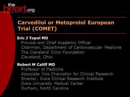 Thumbs – July 2003 Carvedilol or Metoprolol European Trial (COMET) Eric J Topol MD Provost and Chief Academic Officer Chairman, Department of Cardiovascular.