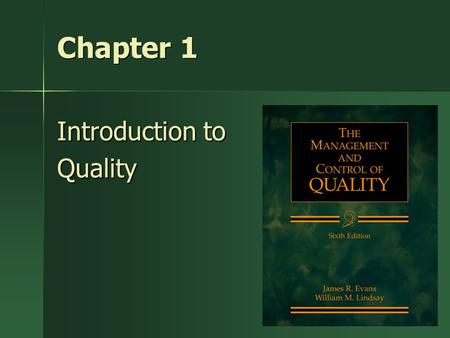"1 Chapter 1 Introduction to Quality. 2 Modern Importance of Quality ""The first job we have is to turn out quality merchandise that consumers will buy."