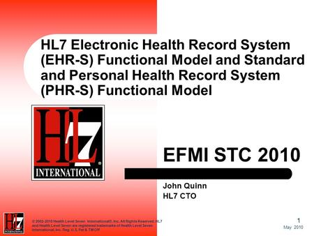 1 May 2010 © 2002-2010 Health Level Seven International®, Inc. All Rights Reserved. HL7 and Health Level Seven are registered trademarks of Health Level.