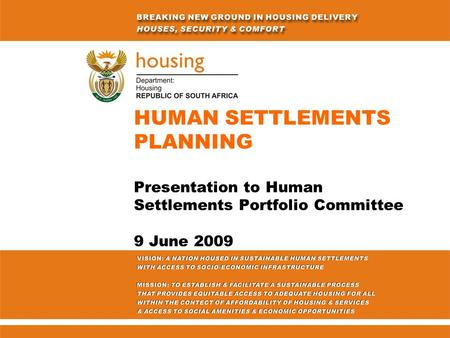 HUMAN SETTLEMENTS PLANNING Presentation to Human Settlements Portfolio Committee 9 June 2009.