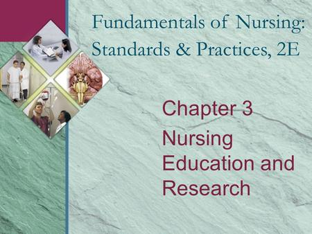 Chapter 3 Nursing Education and Research Fundamentals of Nursing: Standards & Practices, 2E.