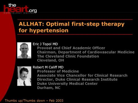 Thumbs up/Thumbs down – Feb 2003 ALLHAT ALLHAT: Optimal first-step therapy for hypertension Eric J Topol MD Provost and Chief Academic Officer Chairman,