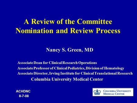 A Review of the Committee Nomination and Review Process Nancy S. Green, MD Associate Dean for Clinical Research Operations Associate Professor of Clinical.