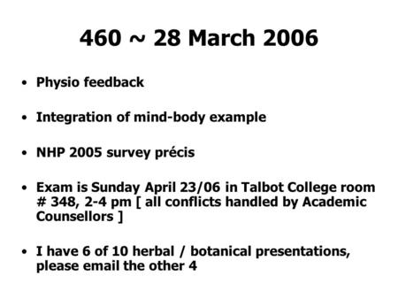 460 ~ 28 March 2006 Physio feedback Integration of mind-body example NHP 2005 survey précis Exam is Sunday April 23/06 in Talbot College room # 348, 2-4.