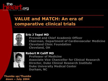 Thumbs up/Thumbs down – July 2004 VALUE and MATCH: An era of comparative clinical trials Eric J Topol MD Provost and Chief Academic Officer Chairman, Department.