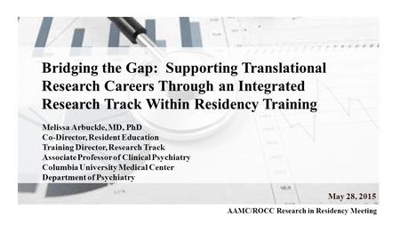 Bridging the Gap: Supporting Translational Research Careers Through an Integrated Research Track Within Residency Training Melissa Arbuckle, MD, PhD Co-Director,