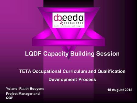 LQDF Capacity Building Session TETA Occupational Curriculum and Qualification Development Process Yolandi Raath-Booyens Project Manager and QDF 15 August.