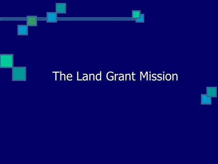 The Land Grant Mission. The Land Grant Mission Is It Obsolete? Do we still meet 21 st Century Needs? Have we become too Elitist? Do we still place value.