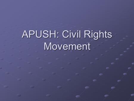 APUSH: Civil Rights Movement