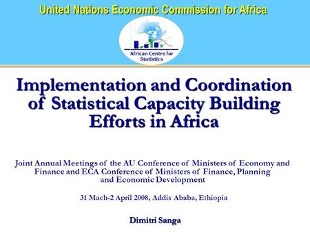 African Centre for Statistics United Nations Economic Commission for Africa Implementation and Coordination of Statistical Capacity Building Efforts in.
