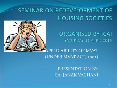 APPLICABILITY OF MVAT (UNDER MVAT ACT, 2002) PRESENTATION BY: CA. JANAK VAGHANI 1.