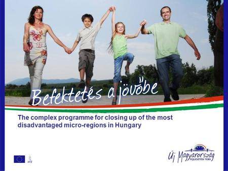 The complex programme for closing up of the most disadvantaged micro-regions in Hungary.