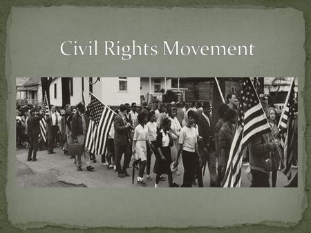 What was it? Nonviolent struggle to bring full civil rights and equality under the law to all Americans Sought to end discrimination and racial segregation.