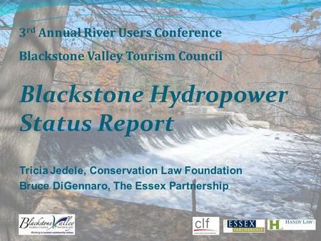 Blackstone Hydropower Status Report 3 rd Annual River Users Conference Blackstone Valley Tourism Council Tricia Jedele, Conservation Law Foundation Bruce.